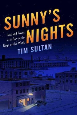 Sunny's Nights : Lost and Found at a Bar on the Edge of the World (Hardcover) (Tim Sultan)
