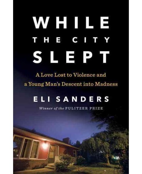 While the City Slept : A Love Lost to Violence and a Young Man's Descent into Madness (Hardcover) (Eli - image 1 of 1
