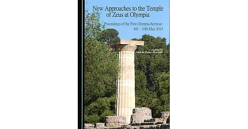 New Approaches to the Temple of Zeus at Olympia : Proceedings of the First Olympia-Seminar 8th-10th May - image 1 of 1
