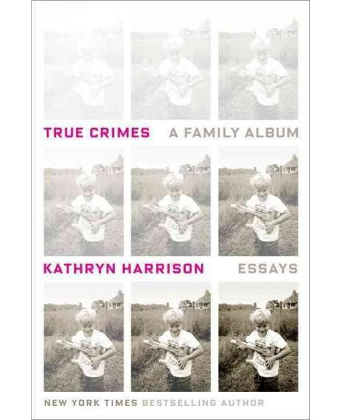 True Crimes : A Family Album (Hardcover) (Kathryn Harrison) - image 1 of 1