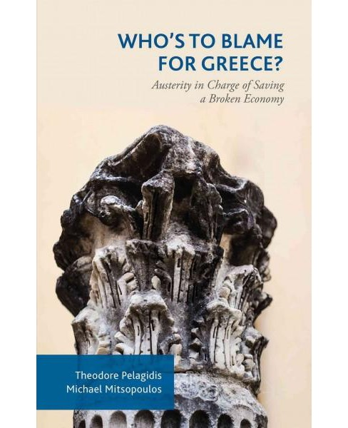 Who's to Blame for Greece? : Austerity in Charge of Saving a Broken Economy (Hardcover) (Theodore - image 1 of 1