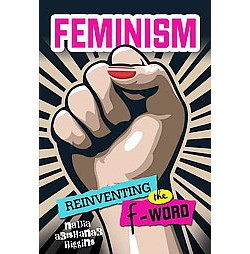 Feminism : Reinventing the F-word (Library) (Nadia Abushanab Higgins)
