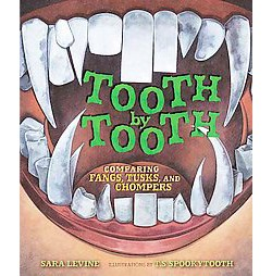 Tooth by Tooth : Comparing Fangs, Tusks, and Chompers (Library) (Sara Levine)