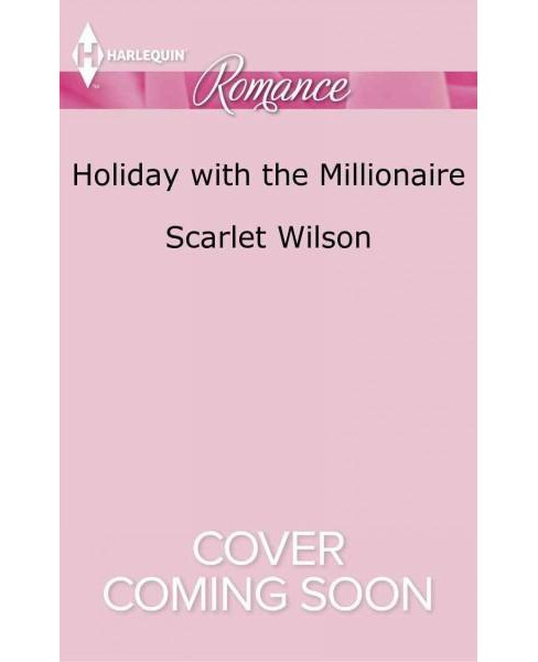 Holiday with the Millionaire (Larger Print) (Paperback) (Scarlet Wilson) - image 1 of 1