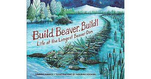 Build, Beaver, Build! : Life at the Longest Beaver Dam (Library) (Sandra Markle) - image 1 of 1