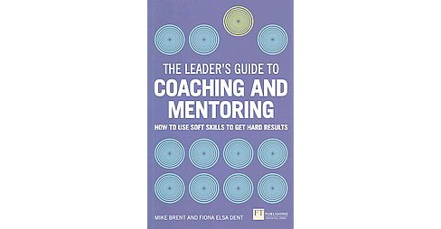 Leader's Guide to Coaching and Mentoring : How to Use Soft Skills to Get Hard Results (Paperback) (Fiona - image 1 of 1