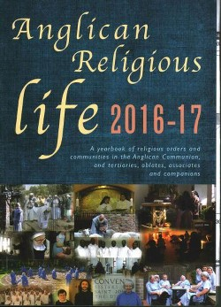 Anglican Religious Life 2016-2017 : A Year Book of Religious orders and communities in the Anglican