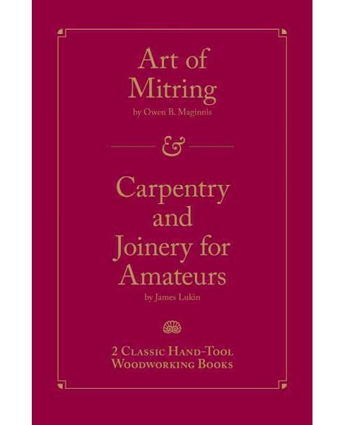 Art of Mitring / Carpentry and Joinery for Amateurs (Hardcover) (Owen B. Maginnis & James Lukin) - image 1 of 1