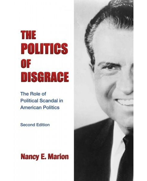 Politics of Disgrace : The Role of Political Scandal in American Politics (Paperback) (Nancy E. Marion) - image 1 of 1