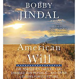 American Will : The Forgotten Choices That Changed Our Republic-And Offer Lessons for Its Future
