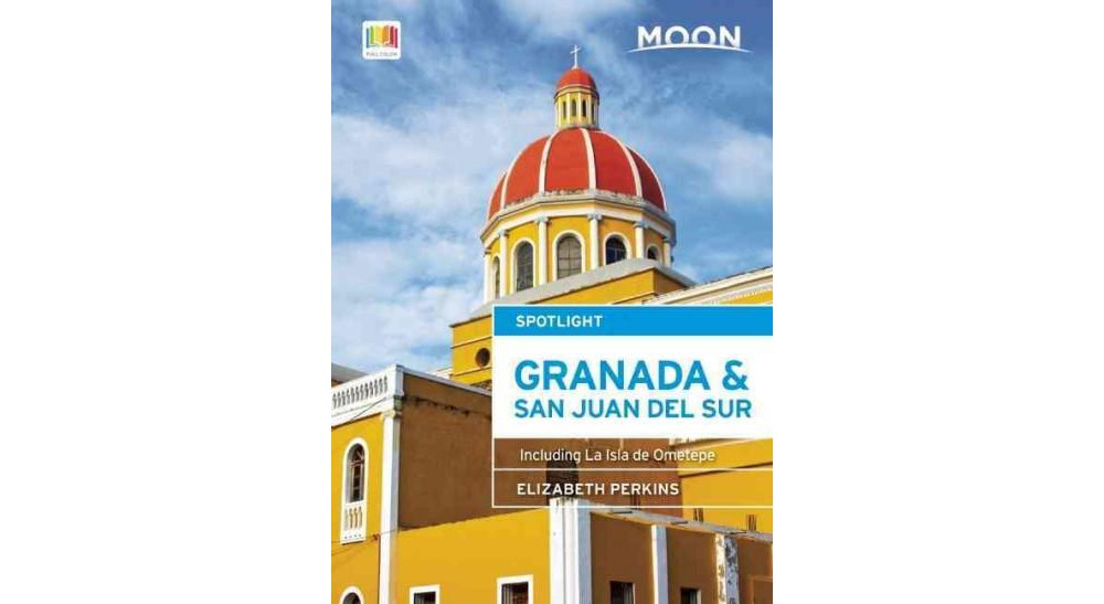 Moon Spotlight Granada & San Juan Del Sur : Including La Isla De Ometepe (Paperback) (Elizabeth Perkins)