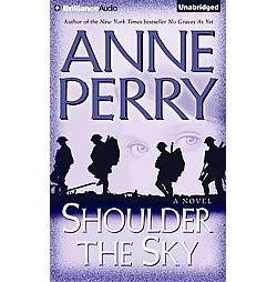 Shoulder the Sky (Unabridged) (CD/Spoken Word) (Anne Perry)