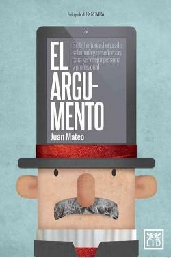 El Argumento / The Argument : Siete Historias Ilenas De Sabiduria Y Ensenanzas Para Ser Major Persona Y