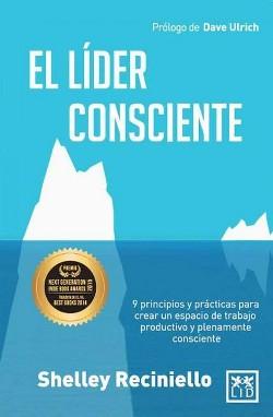 El líder consciente : 9 Principios Y Practicas Para Rear Un Espacio De Trabaja Productive Y