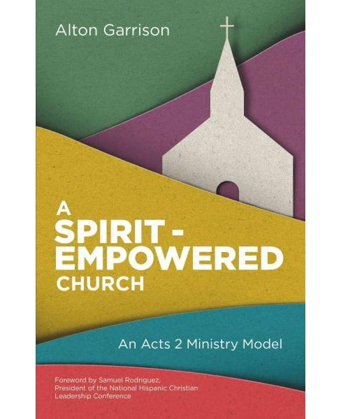 Spirit-Empowered Church : An Acts 2 Ministry Model (Paperback) (Alton Garrison) - image 1 of 1