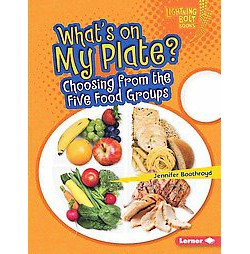 What's on My Plate? : Choosing from the Five Food Groups (Library) (Jennifer Boothroyd)