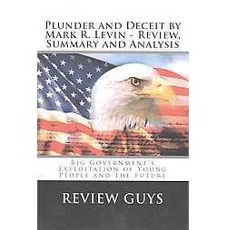 Plunder and Deceit by Mark R. Levin Review, Summary and Analysis (Paperback)
