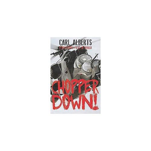 Chopper Down! : A Mercenary Pilot in Africa (Paperback) (Carl Alberts)