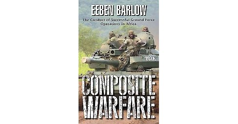 Composite Warfare : The Conduct of Successful Ground Forces Operations in Africa (Paperback) (Eeben - image 1 of 1
