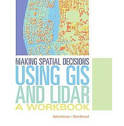 Making Spatial Decisions Using GIS and Lidar (Workbook) (Paperback) (Kathryn Keranen & Robert Kolvoord)