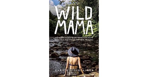 Wild Mama : One Woman's Quest to Live Her Best Life, Escape Traditional Parenthood, and Travel the World - image 1 of 1