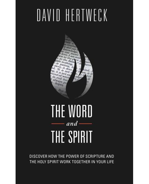 Word and The Spirit : Discover How the Power of Scripture and the Holy Spirit Work Together in Your Life - image 1 of 1
