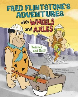 Fred Flintstone's Adventures With Wheels and Axles : Bedrock and Roll! (Library) (Mark Weakland)