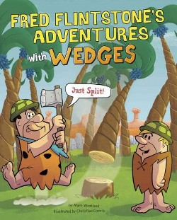 Fred Flintstone's Adventures With Wedges : Just Split! (Library) (Mark Weakland)