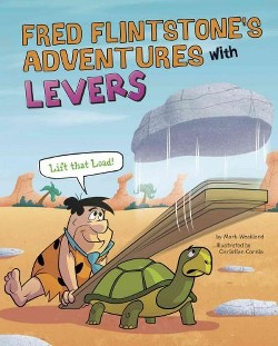 Fred Flintstone's Adventures with Levers : Lift That Load! (Library) (Mark Weakland)