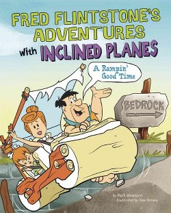 Fred Flintstone's Adventures With Inclined Planes : A Rampin' Good Time! (Library) (Mark Weakland)