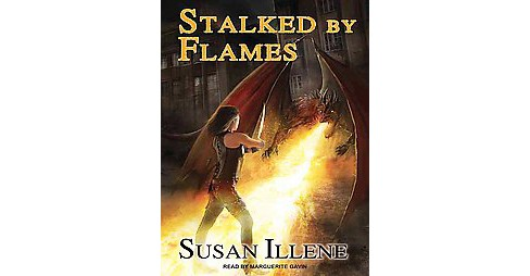 Stalked by Flames (Unabridged) (CD/Spoken Word) (Susan Illene) - image 1 of 1