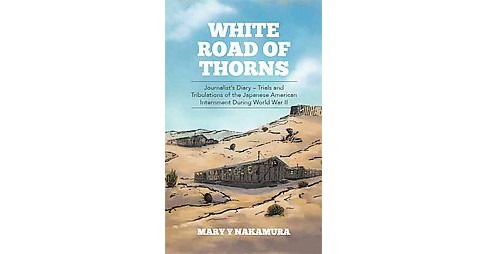 White Road of Thorns : Journalist's Diary? Trials and Tribulations of the Japanese American Internment - image 1 of 1