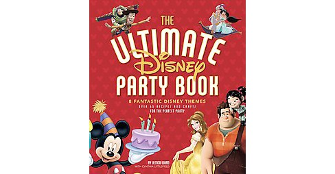Ultimate Disney Party Book : 8 Fantastic Disney Themes, over 65 Recipes and Crafts for the Perfect Party - image 1 of 1