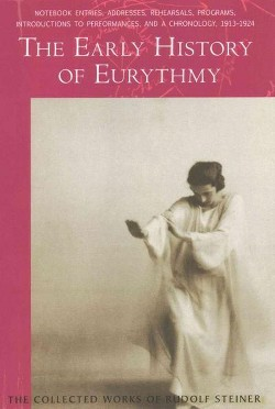Early History of Eurythmy : Notebook Entries, Addresses, Rehearsals, Programs, Introductions to