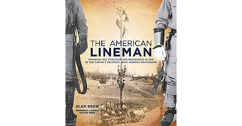 American Lineman : Honoring the Evolution and Importance of One of the Nation's Toughest, Most Admired - image 1 of 1