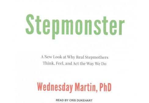 Stepmonster : A New Look at Why Real Stepmothers Think, Feel, and Act the Way We Do (Unabridged) - image 1 of 1
