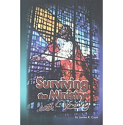 Surviving the Ministry With Victory (Paperback) (James R. Cook)