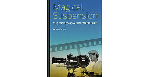 Magical Suspension : The Movies As a Fun Experience (Hardcover) (James Combs) - image 1 of 1