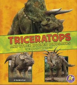 Triceratops and Other Horned Dinosaurs : The Need-to-Know Facts (Library) (Kathryn Clay)
