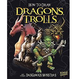 How to Draw Dragons, Trolls, and Other Dangerous Monsters (Library) (A. J. Sautter)