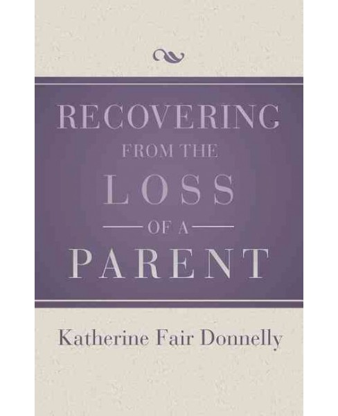 Recovering from the Loss of a Parent (Reprint) (Paperback) (Katherine Fair Donnelly) - image 1 of 1