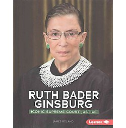 Ruth Bader Ginsburg : Iconic Supreme Court Justice (Library) (James Roland)