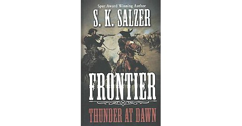 Frontier : Thunder at Dawn (Large Print) (Hardcover) (S. K. Salzer) - image 1 of 1