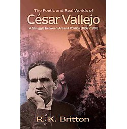 Poetic and Real Worlds of Cesar Vallejo : A Struggle Between Art and Politics (1892-1938) (Hardcover)