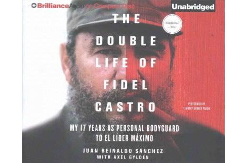 Double Life of Fidel Castro : My 17 Years As Personal Bodyguard to El Lider Maximo (Unabridged) - image 1 of 1