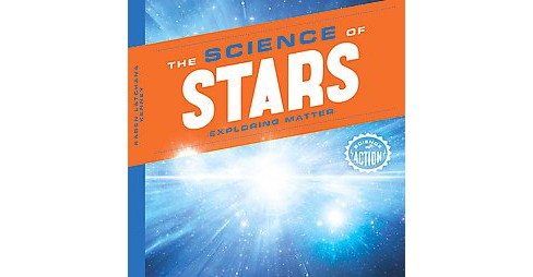 Science of Stars : Exploring Matter (Library) (Karen Latchana Kenney) - image 1 of 1