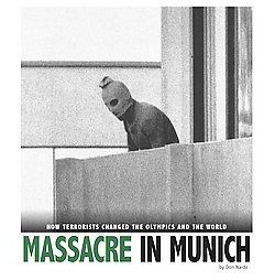 Massacre in Munich : How Terrorists Changed the Olympics and the World (Library) (Don Nardo)
