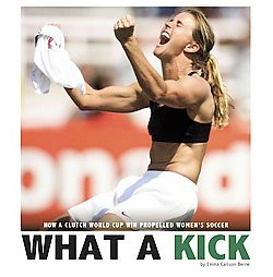 What a Kick : How a Clutch World Cup Win Propelled Women's Soccer (Library) (Emma Carlson Berne)