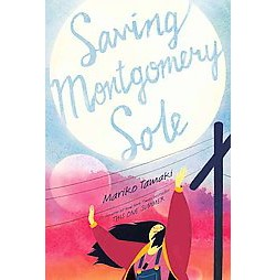 Saving Montgomery Sole (Unabridged) (CD/Spoken Word) (Mariko Tamaki)