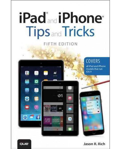 iPad and iPhone Tips and Tricks (Paperback) (Jason R. Rich) - image 1 of 1